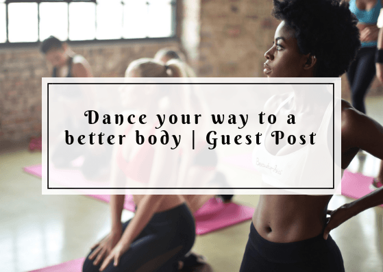 Dance your way to a better body | Guest Post